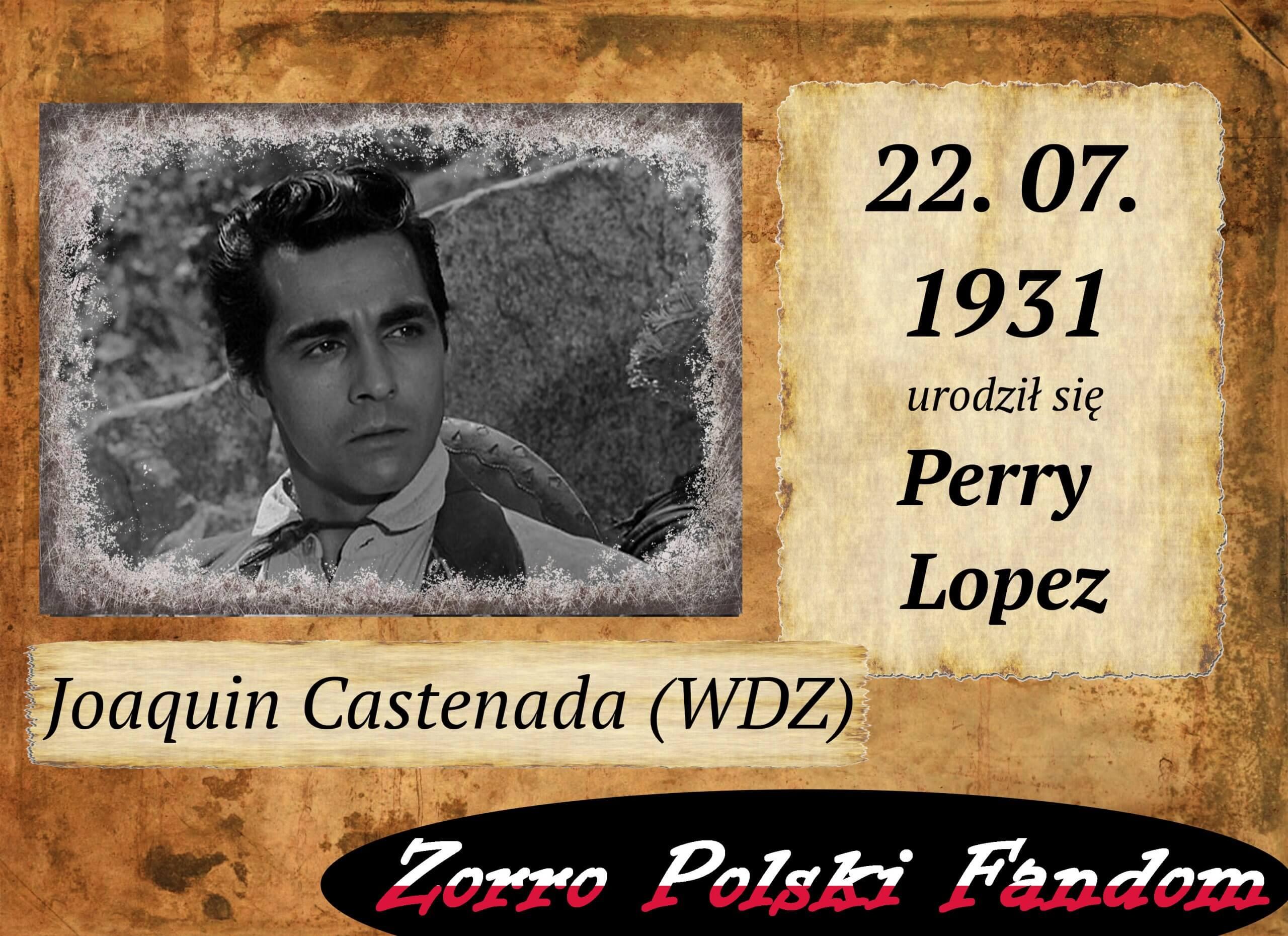 22 lipca ur. Perry Lopez PL Joaquin Castenada Zorro