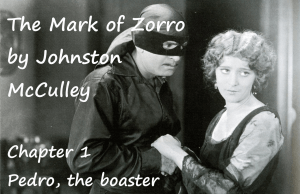 The Mark of Zorro chapter 1 Pedro, the boaster by Johnston McCulley