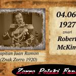 4 czerwca zm. Robert McKim PL kapitan Juan Ramon  (Znak Zorro 1920)
