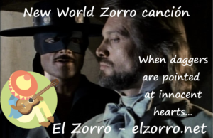 New World Zorro canción When daggers are pointed at innocent hearts…